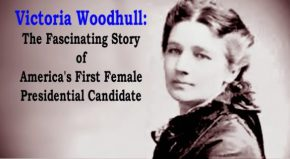 Sorry, Hillary, But Victoria Woodhull Was First Woman Ever To Be Nominated For President